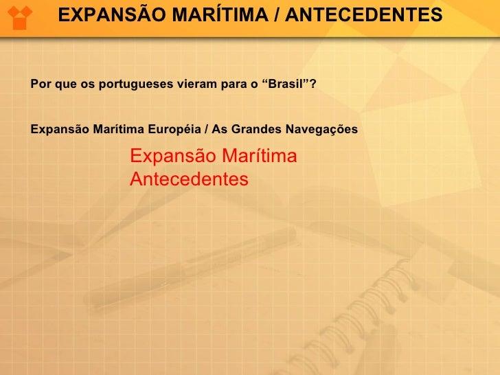 """EXPANSÃO MARÍTIMA / ANTECEDENTES Por que os portugueses vieram para o """"Brasil""""?  Expansão Marítima Européia / As Grandes N..."""