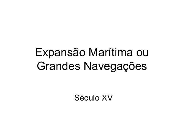 Expansão Marítima ou Grandes Navegações Século XV
