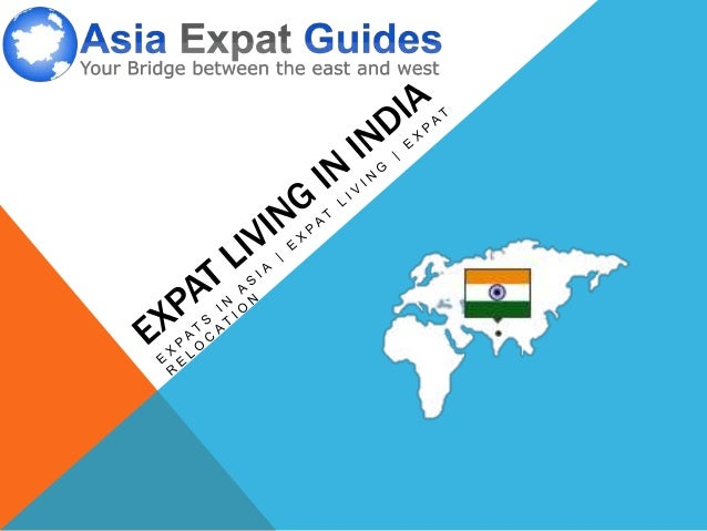 EXPAT LIVING IN INDIA  Are you considering moving to India? Do you need information about living in India?