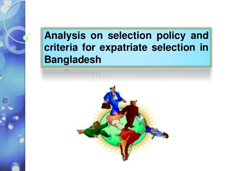 Analysis on selection policy andcriteria for expatriate selection inBangladesh