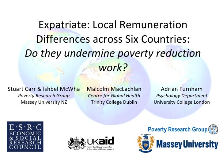 Expatriate: Local Remuneration Differences across Six Countries: Do they undermine poverty reduction work? Malcolm MacLach...