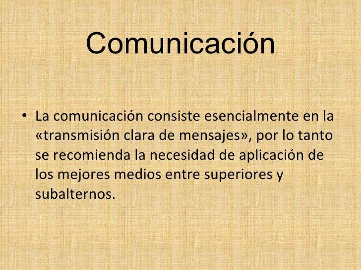 Comunicación <ul><li>La comunicación consiste esencialmente en la «transmisión clara de mensajes», por lo tanto se recomie...