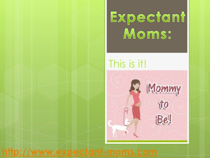 Your Time is Now, Expectant Moms