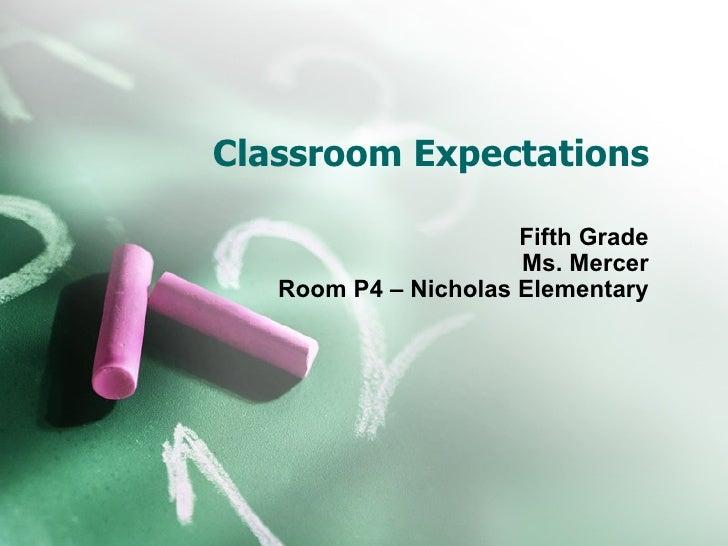 Classroom Expectations Fifth Grade Ms. Mercer Room P4 – Nicholas Elementary