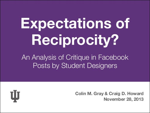 Expectations of Reciprocity? An Analysis of Critique in Facebook  Posts by Student Designers  Colin M. Gray & Craig D. Ho...