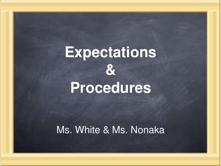 Expectations & Procedures <br />Ms. White & Ms. Nonaka<br />