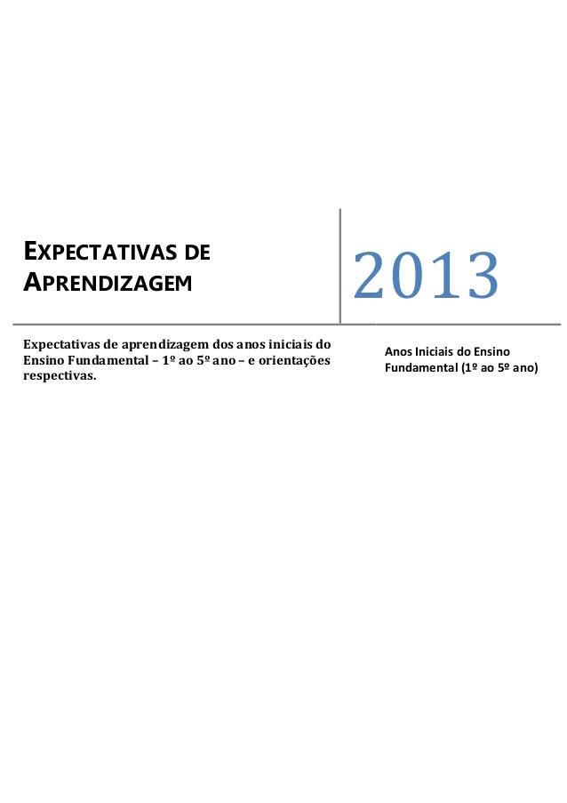 EXPECTATIVAS DEAPRENDIZAGEM 2013Expectativas de aprendizagem dos anos iniciais doEnsino Fundamental – 1º ao 5º ano – e ori...