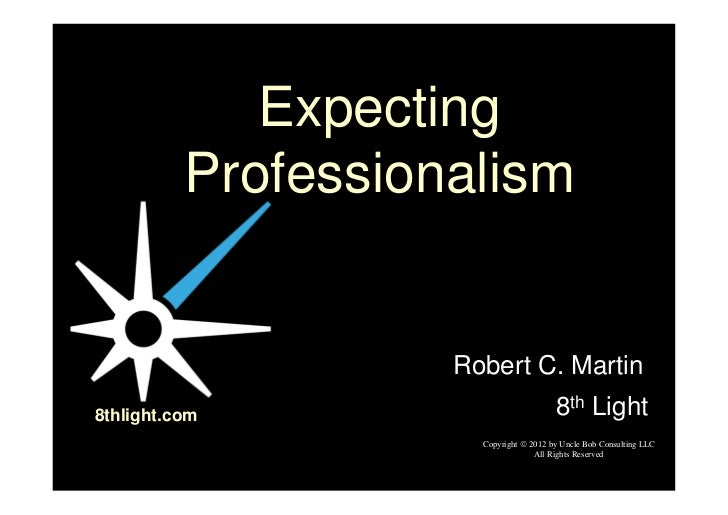Expecting professionalism uncle-bob-martin-bddxny [compatibility mode]