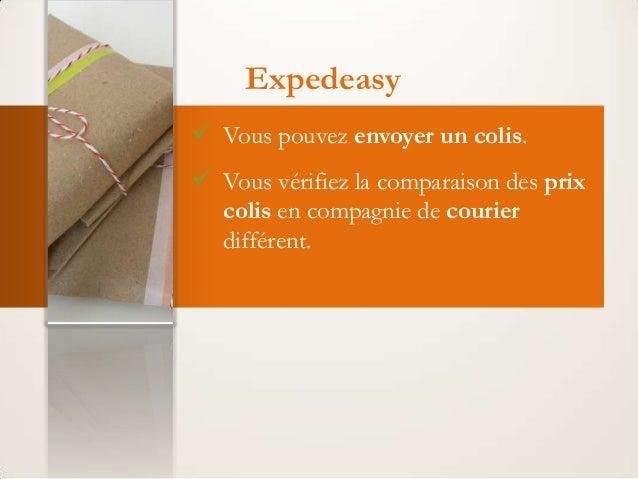 Expedeasy  Vous pouvez envoyer un colis.  Vous vérifiez la comparaison des prix colis en compagnie de courier différent.