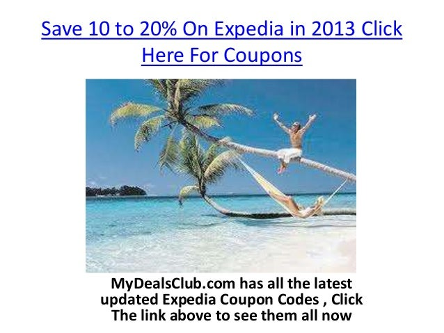 Save 10 to 20% On Expedia in 2013 Click           Here For Coupons       MyDealsClub.com has all the latest      updated E...