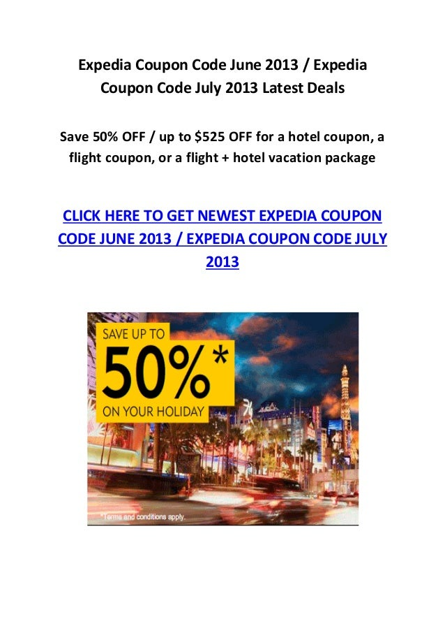 Expedia Coupon Code June 2013 / ExpediaCoupon Code July 2013 Latest DealsSave 50% OFF / up to $525 OFF for a hotel coupon,...