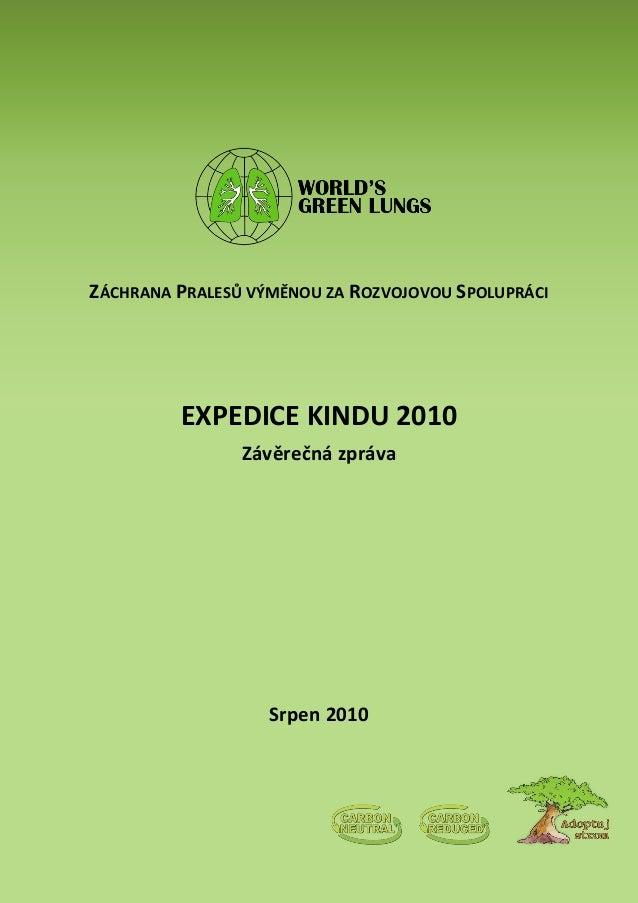 ZÁCHRANA PRALESŮ VÝMĚNOU ZA ROZVOJOVOU SPOLUPRÁCI EXPEDICE KINDU 2010 Závěrečná zpráva Srpen 2010