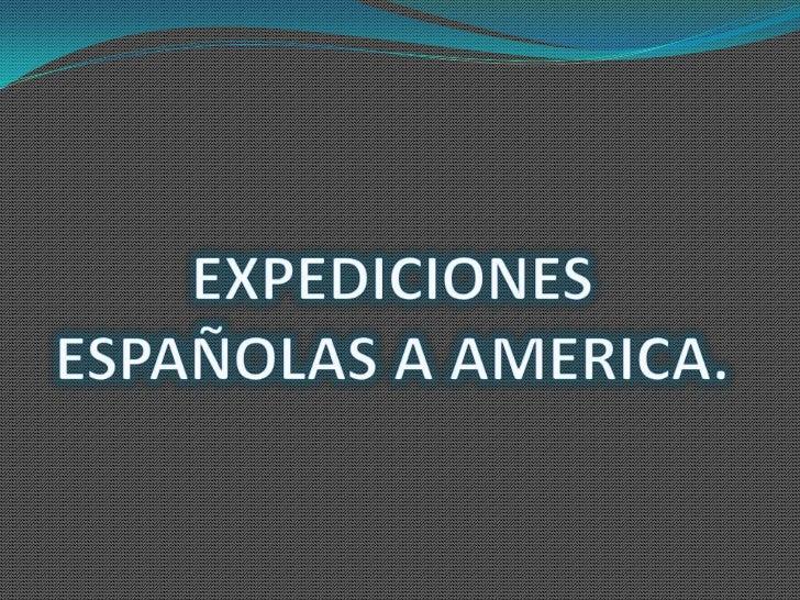 EXPEDICIONES ESPAÑOLAS A AMERICA.<br />