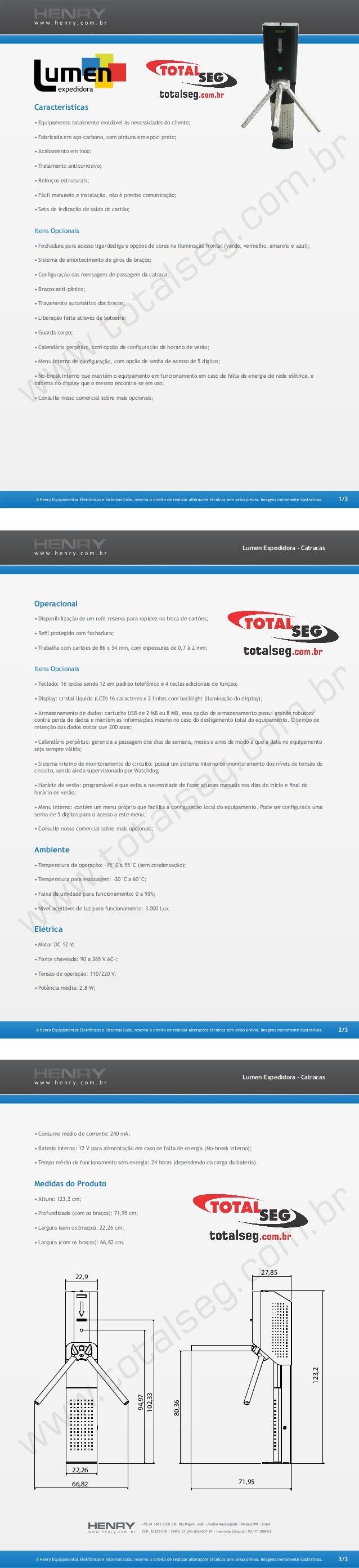 Lumen Expedidora - Catracas 2/3 Operacional • Disponibilização de um reserva para rapidez na troca de cartões; • protegido...