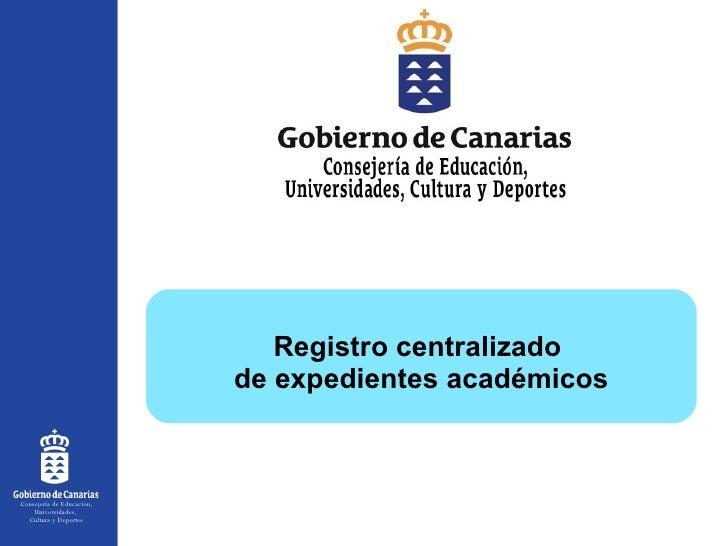Registro centralizado  de expedientes académicos Consejería de Educación, Universidades,  Cultura y Deportes