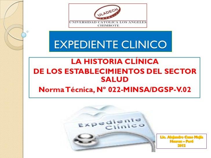 EXPEDIENTE CLINICO        LA HISTORIA CLÍNICADE LOS ESTABLECIMIENTOS DEL SECTOR                 SALUD Norma Técnica, Nº 02...
