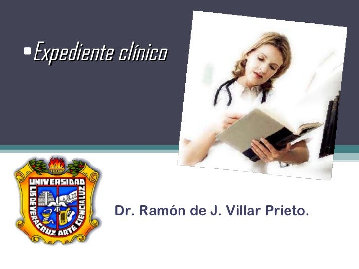 <ul><li>Expediente clínico </li></ul>Dr. Ramón de J. Villar Prieto.
