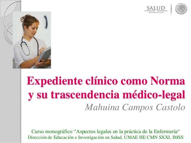 """Expediente clínico como Norma y su trascendencia médico-legal Mahuina Campos Castolo Curso monográfico """"Aspectos legales e..."""