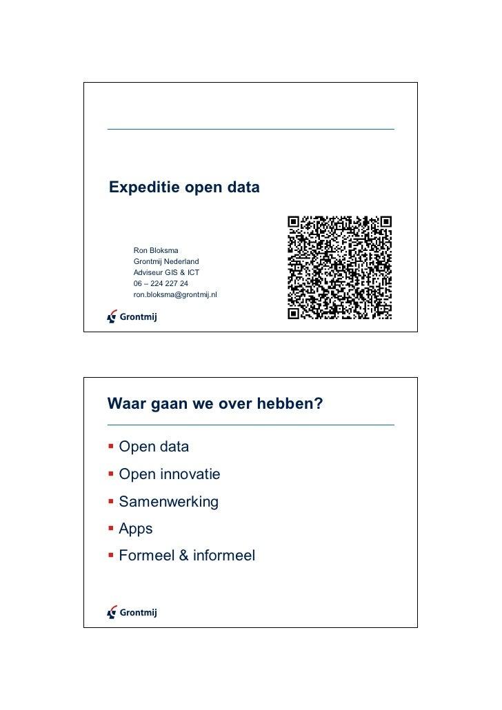 Expeditie open data   Ron Bloksma   Grontmij Nederland   Adviseur GIS & ICT   06 – 224 227 24   ron.bloksma@grontmij.nlWaa...