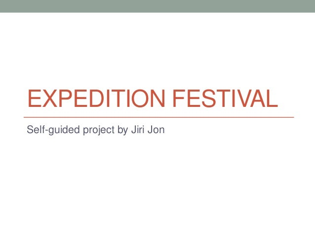 EXPEDITION FESTIVALSelf-guided project by Jiri Jon
