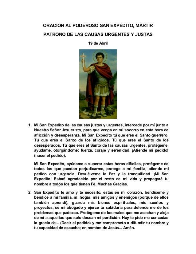 ORACIÓN AL PODEROSO SAN EXPEDITO, MÁRTIR PATRONO DE LAS CAUSAS URGENTES Y JUSTAS 19 de Abril 1. Mi San Expedito de las cau...