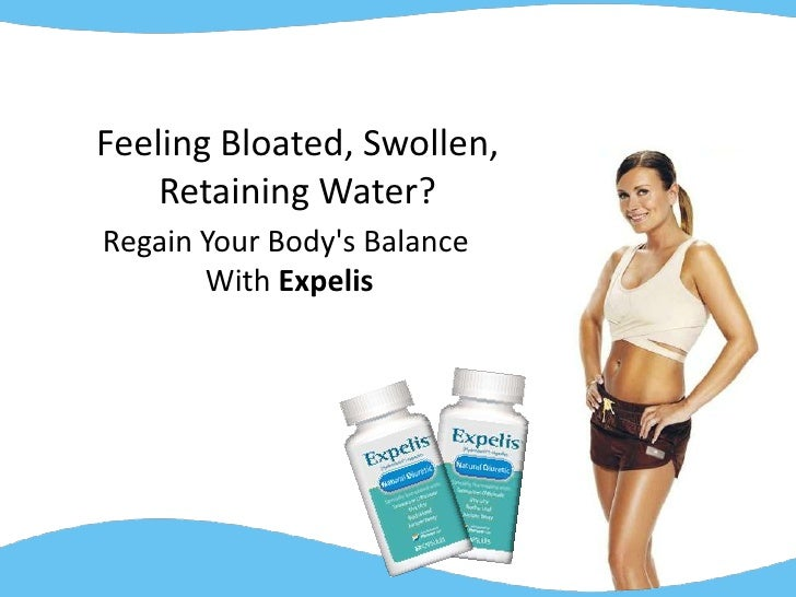 Feeling Bloated, Swollen,<br />Retaining Water?<br />Regain Your Body's Balance <br />With Expelis<br />