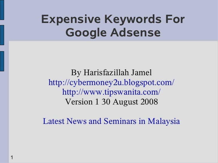 Expensive Keywords For        Google Adsense               By Harisfazillah Jamel      http://cybermoney2u.blogspot.com/  ...