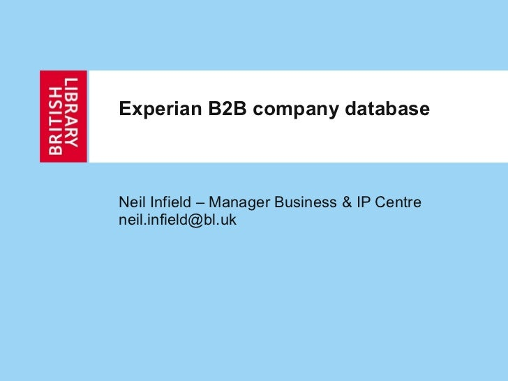 Experian B2B company database Neil Infield – Manager Business & IP Centre [email_address]