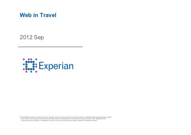 Web in Travel2012 Sep© 2010 Experian Limited. All rights reserved. Experian and the marks used herein are service marks or...