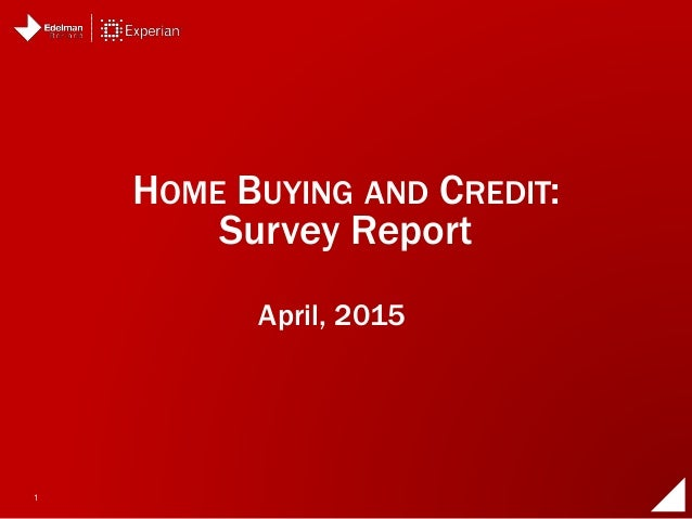 1 April, 2015 HOME BUYING AND CREDIT: Survey Report