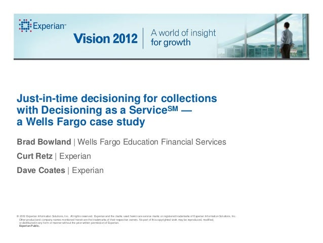Just-in-time decisioning for collectionswith Decisioning as a ServiceSM —a Wells Fargo case studyBrad Bowland | Wells Farg...