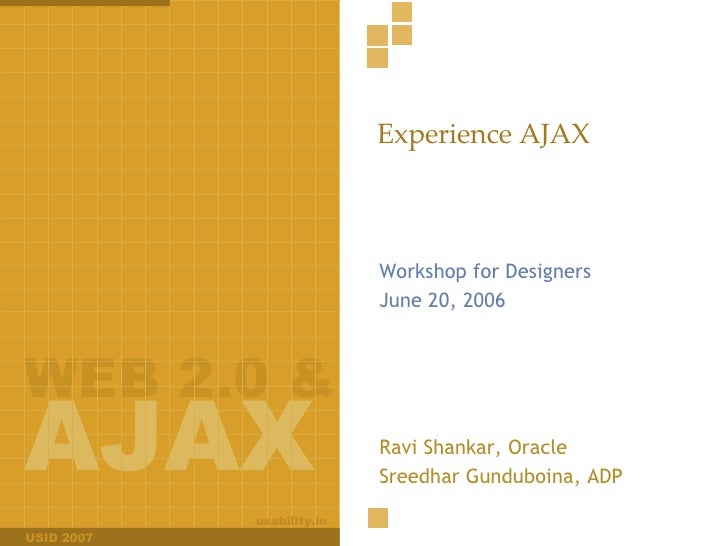 Experience AJAX Workshop for Designers June 20, 2006 Ravi Shankar, Oracle Sreedhar Gunduboina, ADP