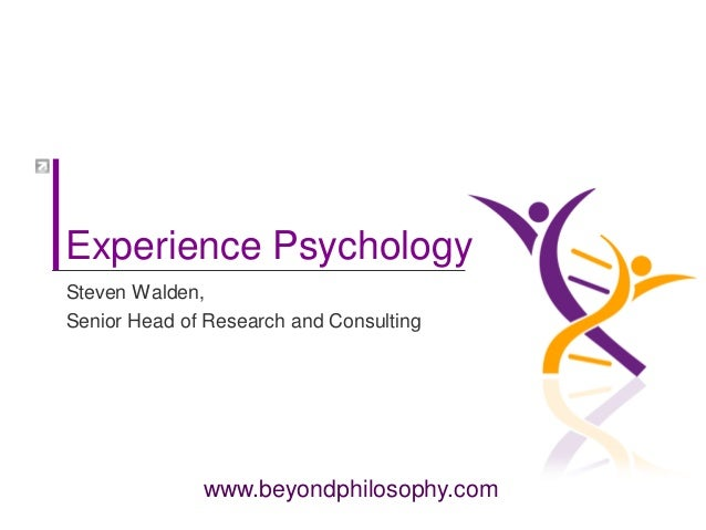 Experience Psychology Steven Walden, Senior Head of Research and Consulting                   www.beyondphilosophy.com