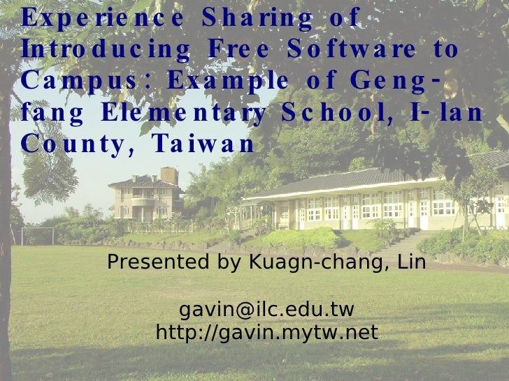 Experience Sharing of Introducing Free Software to Campus: Example of Geng-fang Elementary School, I-lan County, Taiwan <u...