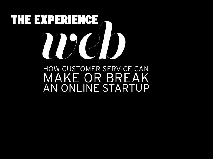 THE EXPERIENCE      web      HOW CUSTOMER SERVICE CAN      MAKE OR BREAK      AN ONLINE STARTUP