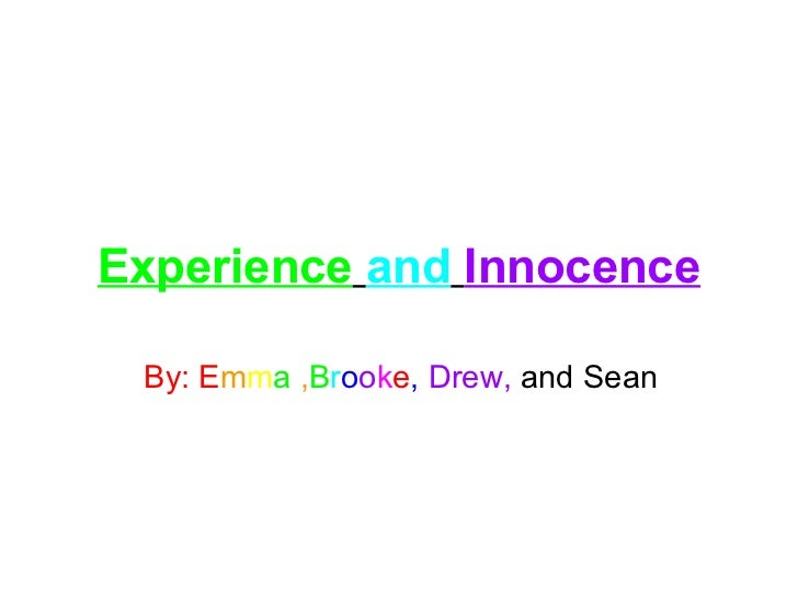 Experience   and   Innocence By:   E m m a  , B r o o k e ,   Drew,  and Sean