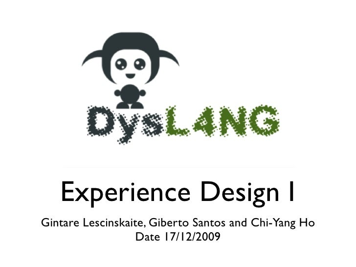Experience Design I Gintare Lescinskaite, Giberto Santos and Chi-Yang Ho                    Date 17/12/2009
