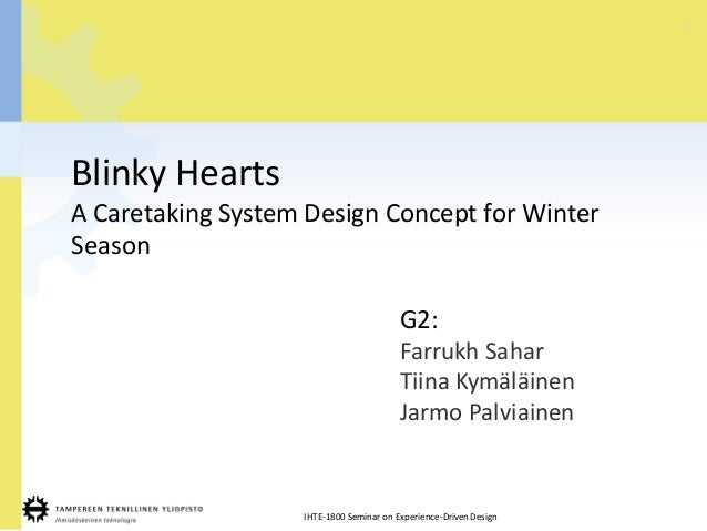 1 IHTE-1800 Seminar on Experience-DrivenDesign Blinky Hearts A Caretaking System Design Concept for Winter Season G2: Farr...