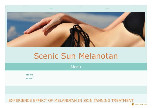 EXPERIENCE EFFECT OF MELANOTAN IN SKIN TANNING TREATMENT Home About Scenic Sun Melanotan Menu PDFmyURL.com
