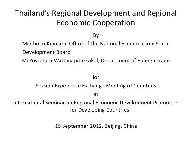 Thailand's Regional Development and Regional            Economic Cooperation                                 By   Mr.Choen...