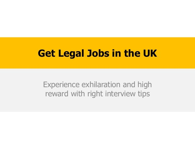 Get Legal Jobs in the UK Experience exhilaration and high  reward with right interview tips