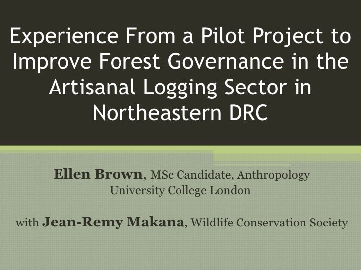 Experience From a Pilot Project to Improve Forest Governance in the Artisanal Logging Sector in Northeastern DRC Ellen Bro...