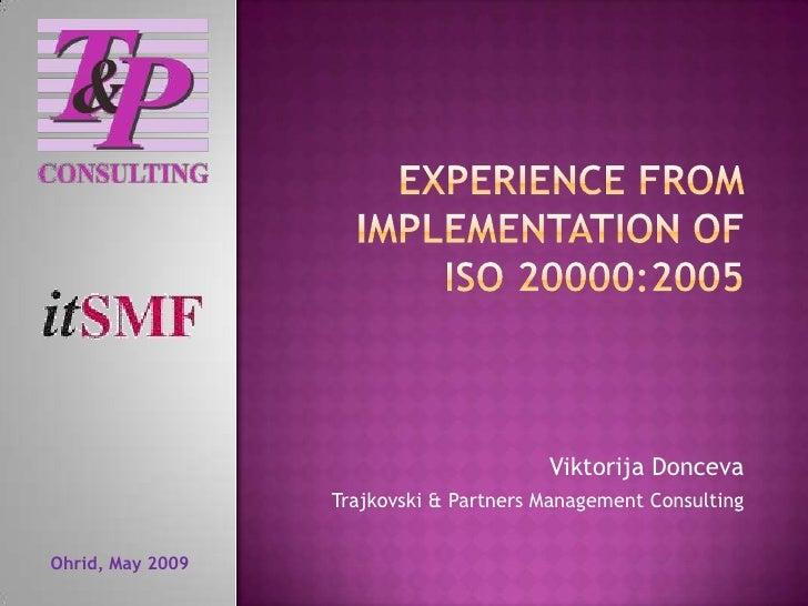 Experience from implementation of ISO 20000:2005<br />Viktorija Donceva<br />Trajkovski & Partners Management Consulting<b...