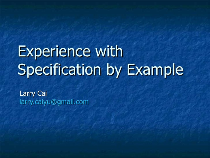 Experience withSpecification by ExampleLarry Cailarry.caiyu@gmail.com