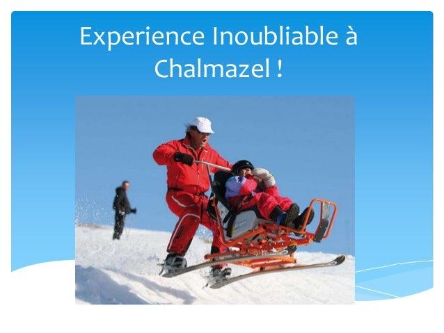 Experience Inoubliable à Chalmazel !