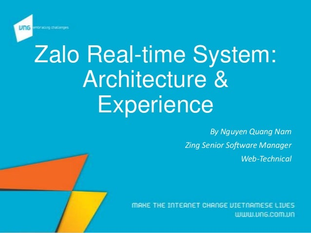 Zalo Real-time System: Architecture & Experience By Nguyen Quang Nam Zing Senior Software Manager Web-Technical