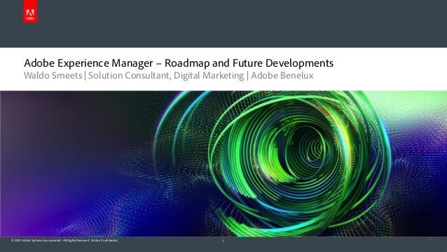 Adobe Experience Manager – Roadmap and Future Developments Waldo Smeets | Solution Consultant, Digital Marketing | Adobe B...