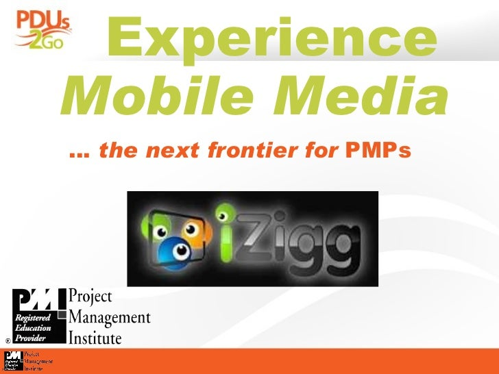 Jennifer Whitt, PMP presents Experience Mobile Media - The Next Frontier for PMPs by PDUs2Go.com