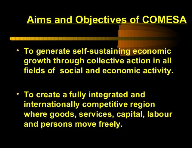 objectives of comesa Comesa - common market for eastern and southern africa the objectives of comesa reflect its priorities to promote sustainable economic development.