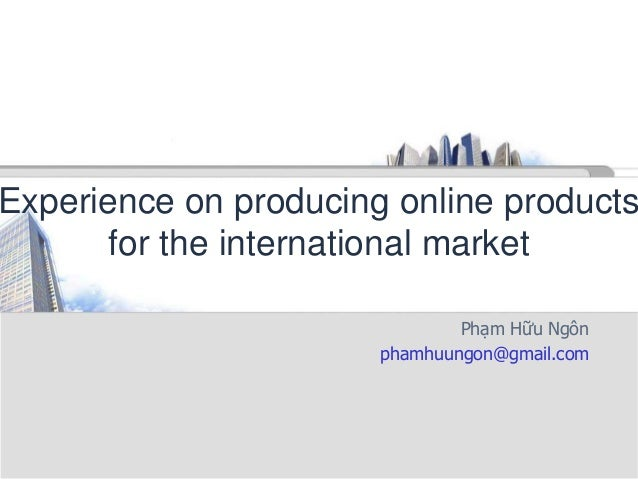 Experience on producing online products for the international market